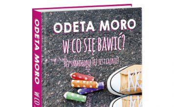 Odeta Moro W co się bawić? Wydawnictwo Edipress